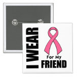 Breast Cancer I Wear Pink For My Friend 2 Inch Square Button
