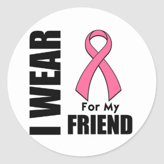 Breast Cancer I Wear Pink For My Friend Classic Round Sticker