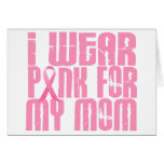 BREAST CANCER I Wear Pink For My Mom 16 Greeting Card