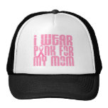 BREAST CANCER I Wear Pink For My Mom 16 Trucker Hats