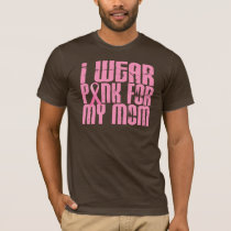 BREAST CANCER I Wear Pink For My Mom 16 T-Shirt