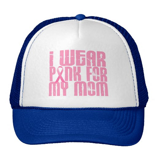 BREAST CANCER I Wear Pink For My Mom 16 Trucker Hat