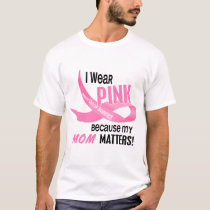 Breast Cancer I WEAR PINK FOR MY MOM 33.2 T-Shirt