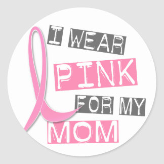 Breast Cancer I Wear Pink For My Mom 37 Classic Round Sticker