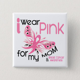 Breast Cancer I WEAR PINK FOR MY MOM 45 Button