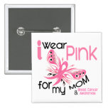 Breast Cancer I WEAR PINK FOR MY MOM 45 Pinback Buttons