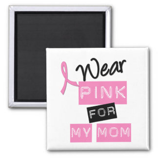 Breast Cancer I Wear Pink For My Mom Fridge Magnets