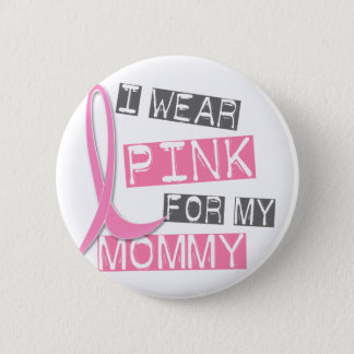 Breast Cancer I Wear Pink For My Mommy 37 Pinback Button