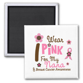 Breast Cancer I Wear Pink For My Nana 12 Magnet