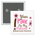 Breast Cancer I Wear Pink For My Patients 12 Button