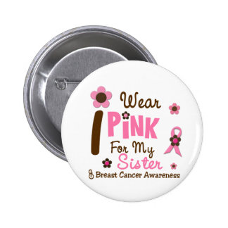 Breast Cancer I Wear Pink For My Sister 12 Pinback Button