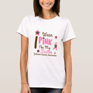 Breast Cancer I Wear Pink For My Sister 12 T-Shirt