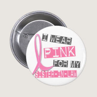 Breast Cancer I Wear Pink For My Sister-In-Law 37 Pinback Button