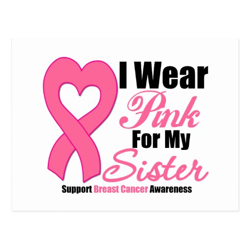 Breast Cancer: I Wear Pink For My Sister Post Cards
