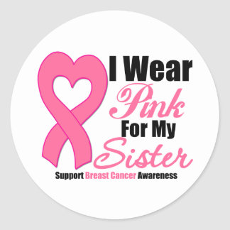Breast Cancer: I Wear Pink For My Sister Round Stickers