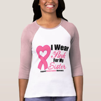 Breast Cancer: I Wear Pink For My Sister T-shirts