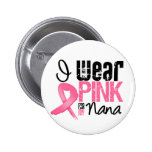 Breast Cancer I Wear Pink Ribbon For My Nana Pinback Buttons