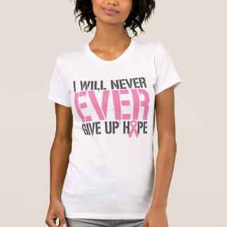 Breast Cancer I Will Never Ever Give Up Hope T-Shirt