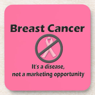 Breast Cancer is Disease-Not Marketing Opportunity Drink Coaster