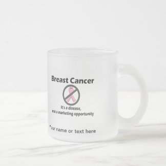 Breast Cancer is Disease-Not Marketing Opportunity Frosted Glass Coffee Mug