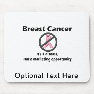 Breast Cancer is Disease-Not Marketing Opportunity Mouse Pad