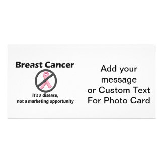 Breast Cancer is Disease-Not Marketing Opportunity Photo Card
