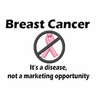 Breast Cancer is Disease-Not Marketing Opportunity Statuette