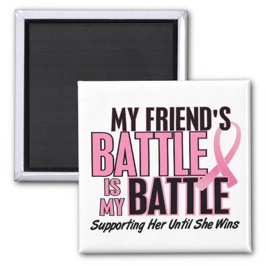 Breast Cancer My BATTLE TOO 1 Friend 2 Inch Square Magnet