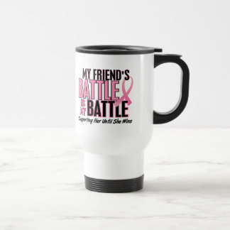 Breast Cancer My BATTLE TOO 1 Friend 15 Oz Stainless Steel Travel Mug