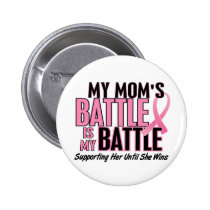Breast Cancer My BATTLE TOO 1 Mom Button