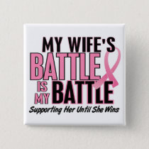 Breast Cancer My BATTLE TOO 1 Wife Pinback Button