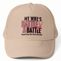 Breast Cancer My BATTLE TOO 1 Wife Trucker Hat