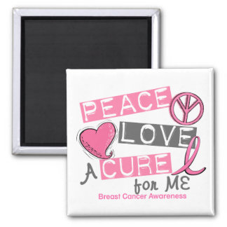 Breast Cancer PEACE, LOVE, A CURE 1 (ME) Magnet