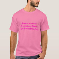 Breast Cancer Prevention Starts with Breastfeed... T-Shirt