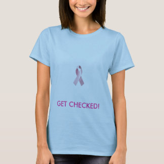 breast_cancer_ribbon, GET CHECKED! T-Shirt