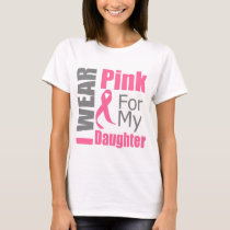 Breast Cancer Ribbon I Wear Pink Daughter T-Shirt