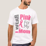 Breast Cancer Ribbon I Wear Pink Mom T-Shirt