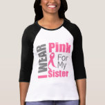 Breast Cancer Ribbon I Wear Pink Sister T Shirt
