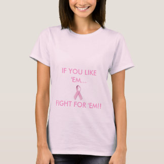 Breast Cancer Ribbon, IF YOU LIKE 'EM...FIGHT FO.. T-Shirt