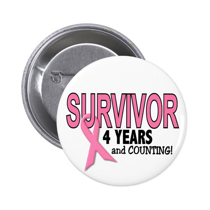4 Years And Counting Quotes: BREAST CANCER SURVIVOR 4 Years & Counting Button