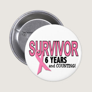 BREAST CANCER SURVIVOR 6 Years & Counting Pinback Button