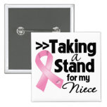 Breast Cancer Taking a Stand For My Niece Pinback Buttons