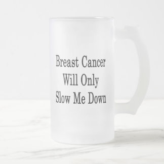 Breast Cancer Will Only Slow Me Down 16 Oz Frosted Glass Beer Mug