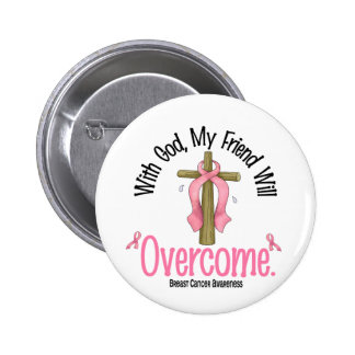 Breast Cancer With God My Friend Will Overcome Button
