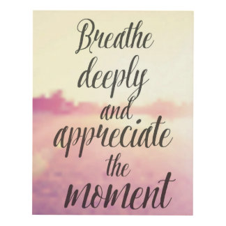 Breathe Deeply And Appreciate The Moment Panel Wall Art