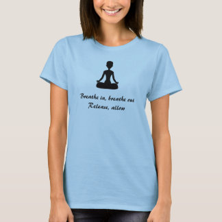 """""""Breathe in, breathe out"""" shirt (All sizes)"""