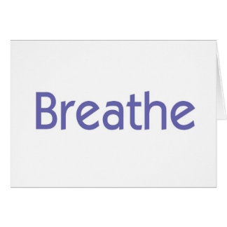 Breathe -- It's Going to Get Better Card