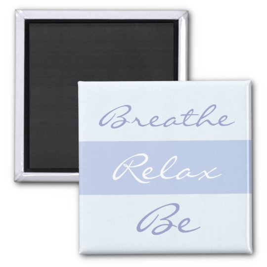 Breathe, Relax, Be slogan Magnet