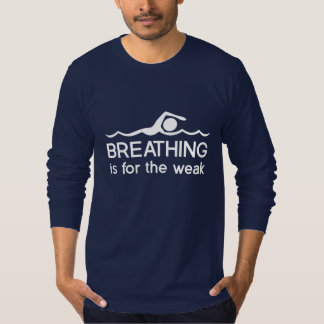Breathing is for the Weak Tees
