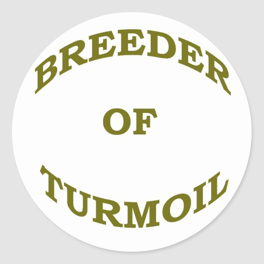 Breeder of Turmoil Classic Round Sticker